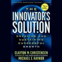 The Innovator's Solution: Creating and Sustaining Successful Growth - Clayton M. Christensen, Michael E. Raynor, Joel Leffert