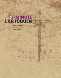 3-Minute J.R.R. Tolkien: A Visual Biography of the World's Most Revered Fantasy Writer. by Gary Raymond, John Howe - Gary Raymond