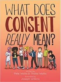 What Does Consent Really Mean? - Thalia Wallis, William Joseph Wilkins, Pete Wallis