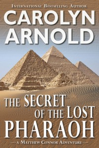 The Secret of the Lost Pharaoh - Carolyn Arnold