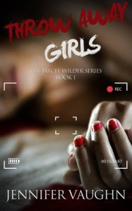 Throw Away Girls (Jaycee Wilder Series) - Jennifer Vaughn