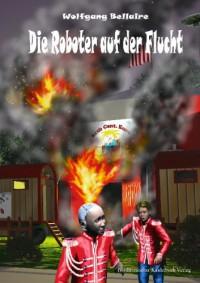 Die Roboter auf der Flucht - Wolfgang Bellaire