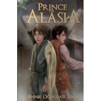 Prince of Alasia - Annie Douglass Lima,  Jack Lin