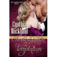 In the Garden of Temptation (Garden, #1) - Cynthia Wicklund