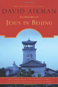 Jesus in Beijing: How Christianity Is Transforming China And Changing the Global Balance of Power - David Aikman