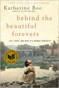 Behind the Beautiful Forevers: Life, Death, and Hope in a Mumbai Undercity -