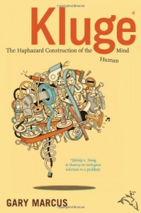 Kluge: The Haphazard Construction of the Human Mind - Gary F. Marcus