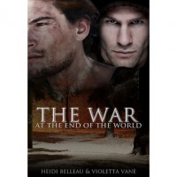 The War at the End of the World - Heidi Belleau,  Violetta Vane