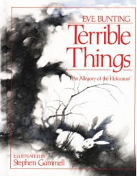Terrible Things: An Allegory of the Holocaust - Eve Bunting, Stephen Gammell