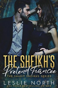 The Sheikh's Pretend Fiancée (The Sharif Sheikhs Series Book 1) - Leslie North