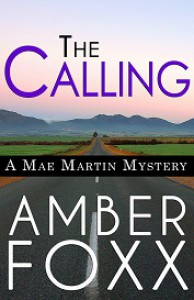 The Calling (Mae Martin Mysteries Book 1) - Amber Foxx