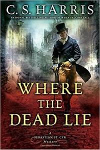Where the Dead Lie (Sebastian St. Cyr Mystery) - C.S. Harris