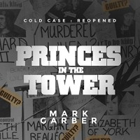 Cold Case Reopened: The Princes in the Tower - Mark Garber, Guy Bethell