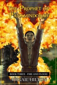 Fire and Flood (Prophet of Panamindorah #3) - Abigail Hilton