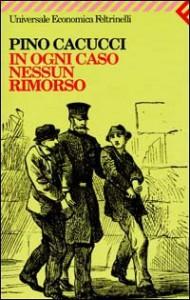 In ogni caso nessun rimorso - Pino Cacucci