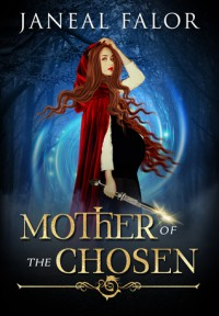 Mother of the Chosen - Janeal Falor