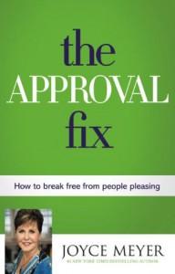 The Approval Fix: How to Break Free from People Pleasing - Joyce Meyer