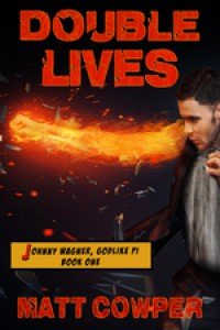 Double Lives (Johnny Wagner, Godlike PI Book One) - Matt Cowper
