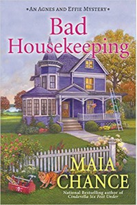 Bad Housekeeping: An Agnes and Effie Mystery - Maia Chance