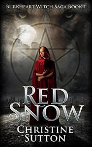 Burkheart Witch Saga Book 1:  Red Snow - Christine Sutton