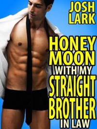 Honeymoon with my Straight Brother-in-Law: A Gay Seduction Erotica Story - Josh Lark