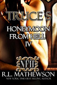 Truce's Honeymoon from Hell IV (Honeymoon from Hell #4) - R.L. Mathewson