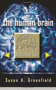 The Human Brain: A Guided Tour (Science Masters Series) - Susan A. Greenfield