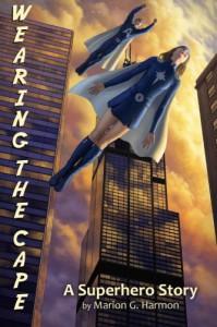 Wearing the Cape: A Superhero Novel - Marion G. Harmon
