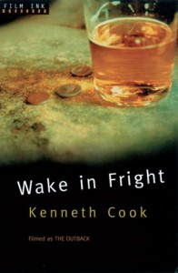 Wake in Fright: Filmed as The Outback - Kenneth Cook