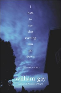 I Hate To See That Evening Sun Go Down: Collected Stories - William Gay