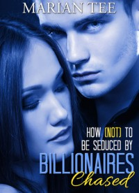 Chased (How Not to be Seduced by Billionaires, #1) - Marian Tee