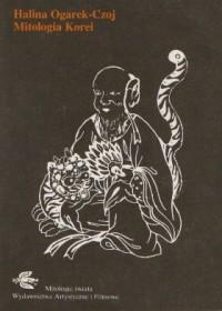 Mitologia Korei - Halina Ogarek-Czoj