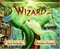 The Wizard - Jack Prelutsky, Brandon Dorman