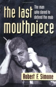 The Last Mouthpiece: The Man Who Dared to Defend the Mob - Robert F. Simone, Jerilyn Kauffman