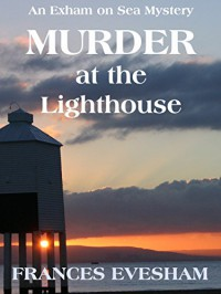 Murder at the Lighthouse: An Exham on Sea Short Cozy Mystery (Exham on Sea Short Cozy Mysteries Book 1) - Frances Evesham
