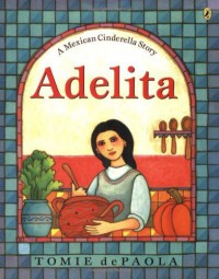 Adelita: A Mexican Cinderella Story by DePaola, Tomie (2004) Paperback - Tomie DePaola