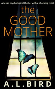 The Good Mother: A tense psychological thriller with a shocking twist - A. L. Bird