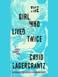 The Girl Who Lived Twice (Millennium #6) - David Lagercrantz, George Goulding, Simon Vance