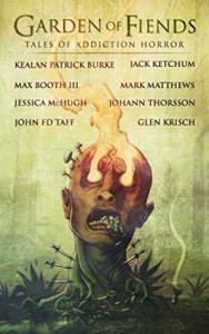 Garden of Fiends: Tales of Addiction Horror - Johann Thorsson, Max Booth III, Glen Krisch, Jessica McHugh, Kealan Patrick Burke, Mark Matthews, Jack Ketchum