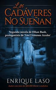 LOS CADÁVERES NO SUEÑAN (Ethan Bush nº 2) (Spanish Edition) - Enrique Laso
