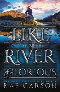 Like a River Glorious - Rae Carson