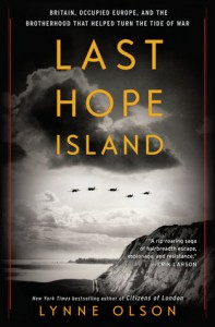 Last Hope Island: How Nazi-Occupied Europe Joined Forces with Britain to Help Win World War II - Lynne Olson