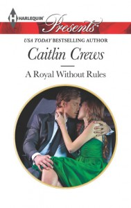 A Royal Without Rules - Caitlin Crews