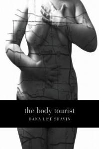 The Body Tourist: a Memoir - Dana Lise Shavin