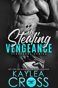 Stealing Vengeance (Vengeance Series Book 1) Kindle Edition - Kaylea Cross