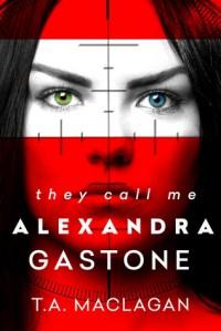 They Call Me Alexandra Gastone - T.A. Maclagan