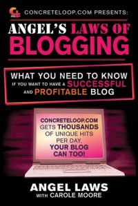 ConcreteLoop.com Presents: Angel's Laws of Blogging: What You Need to Know if You Want to Have a Successful and Profitable Blog - Angel Laws, Carole Moore