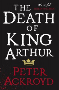 The Death of King Arthur - Peter Ackroyd