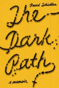 The Dark Path: A Memoir - David Schickler