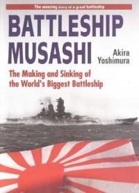 Battleship Musashi: The Making and Sinking of the Worlds Biggest Battleship - Akira Yoshimura